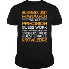 Business Unit Manager We Do Precision Guess Work Knowledge T- Shirt  Hoodie Unit Manager