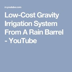 Low-Cost Gravity Irrigation System From A Rain Barrel - YouTube