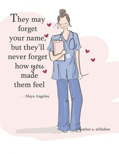 They may forget your name, but they'll never forget how you made them feel. ~ Maya Angelou