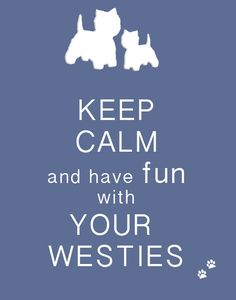 Westies? But I only have one.... I guess I need another.