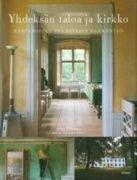 Yhdeksän taloa ja kirkko : kartanoiden pelastajan elämäntyö / Lars Sjöberg ; kuvat: Ingalill Snitt