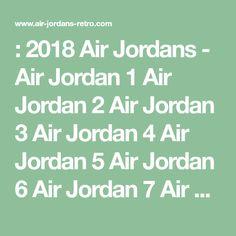 new photos 4f7fa 0c120 2018 Air Jordans - Air Jordan 1 Air Jordan 2 Air Jordan 3 Air Jordan 4 Air  Jordan 5 Air Jordan 6 Air Jordan 7 Air Jordan 8 Air Jordan 9 Air Jordan 10  ...