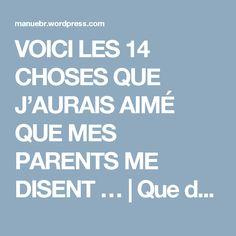 VOICI LES 14 CHOSES QUE J'AURAIS AIMÉ QUE MES PARENTS ME DISENT …   Que du bonheur