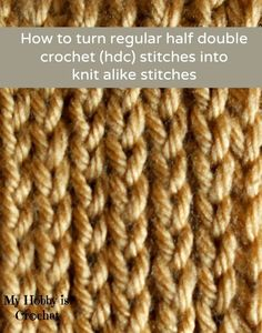How to turn regular HDC stitches into knit alike stitches. Tutorial by My Hobby is Crochet.