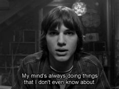 "my mind's always doing things that i don't even know about. ""That 70's Show"" kelso 