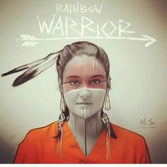 Rainbow Warrior*** She's not even Native American???