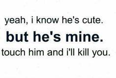 I know he's cute. But he's mine. Touch him, and I'll kill you. Okay... So I'm the jealous type