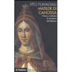 Matilde di Canossa. Potenza e solitudine di una donna del Medioevo