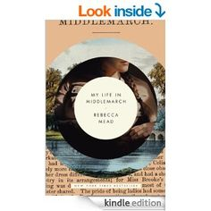 Amazon.com: My Life in Middlemarch eBook: Rebecca Mead: Kindle Store