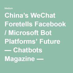 China's WeChat Foretells Facebook / Microsoft Bot Platforms' Future — Chatbots…