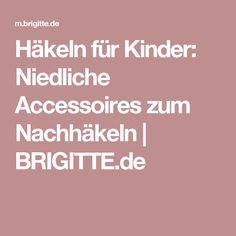 Häkeln für Kinder: Niedliche Accessoires zum Nachhäkeln | BRIGITTE.de