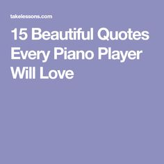 15 Beautiful Quotes Every Piano Player Will Love