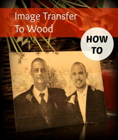 A great gift idea. Transfer a printed image to wood.
