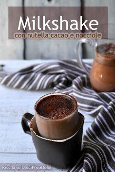 Milkshake nutella cacao e nocciole   Dolci poco Dolci .. ma anche Salati buoni
