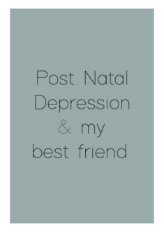 Post natal depression and my best friend.   #postnataldepression