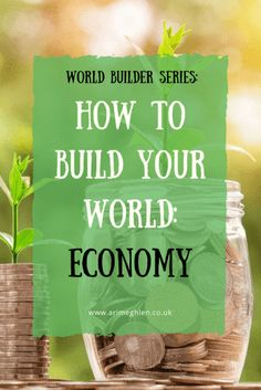 Title Image: World Builder Series: How to build your world: Economy. Image: Jar of money with a plant growing out the top.