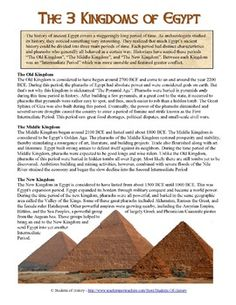 Ancient Egypt's Kingdoms Reading & Worksheet This is an excellent, easy to understand history of ancient Egypt's 3 major periods: the Old Kingdom, Middle Kingdom, and New Kingdom. A short paragraph explains the key characteristics of each one, including the pyramids, pharaohs, and why each came to an end.