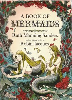 A Book of Mermaids by Ruth Manning Sanders; Illustrated by Robin Jacques. .