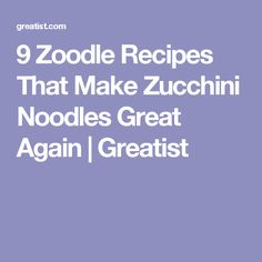 9 Zoodle Recipes That Make Zucchini Noodles Great Again | Greatist