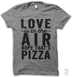 Love is in the air, nope! that's pizza.