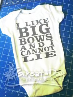 I Like Big Bows and I Cannot Lie Onesie Shirt by greatdaygraphics