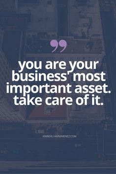 You are your business' most important asset. Take care of it. #Quotes #Inspiration #Entrepreneurship
