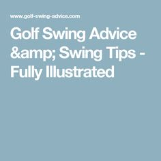 Golf Swing Advice & Swing Tips - Fully Illustrated