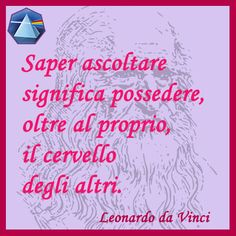 """""""Saper ascoltare significa possedere, oltre al proprio, il cervello degli altri"""" - Leonardo da Vinci #leonardo #citazioni #quotes #cervello #lauragipponi"""