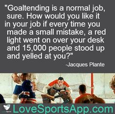 And this is why I always kept my sign up, even when we were losing. Because our goalies need to be supported.