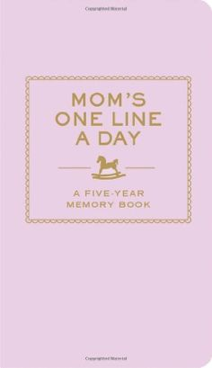 Mom's One Line a Day: A Five-Year Memory Book. One of the best new mom gifts I got. So easy to write in each day.