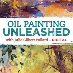 Oil Painting Unleashed with Julie Gilbert Pollard | NorthLightShop.com #OilPainting #painting #art