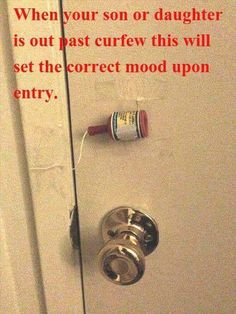 When your son or daughter is out past curfew, this will set the correct mood upon entry.