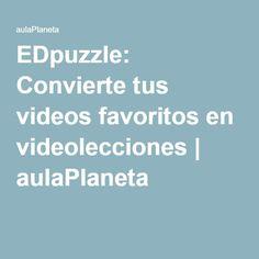 EDpuzzle: Convierte tus videos favoritos en videolecciones | aulaPlaneta