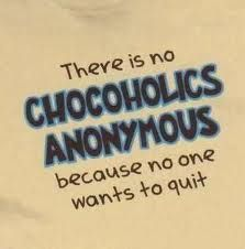 there is no chocoholics anonymous because no one wants to quit!