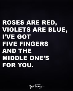 """Roses are red, violets are blue, i've got five fingers and the middle one's for you."" quotes and sayings 50 Comebacks Will Leave Them SPEECHLESS (& And Make YOU Laugh) Bitch Quotes, Badass Quotes, Mood Quotes, Shut Up Quotes, You Are Crazy Quotes, Psycho Quotes Funny, Funny Crazy Quotes, Funny Smile Quotes, Quotes For Friends Funny"