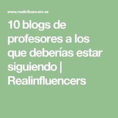 10 blogs de profesores a los que deberías estar siguiendo | Realinfluencers
