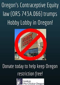 Come to Oregon, we have contraception!  Employers denying women birth control based on their religious beliefs? Not in our state!  Thanks to the Contraceptive Equity Act, Hobby Lobby will NOT be making women's health care decisions for Oregon women! #NotMyBossBusiness  Find out more, and donate today at: http://goo.gl/ITbEyi