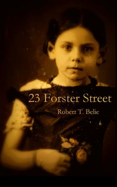 """23 Forster Street""  ***  Robert T. Belie  (2015)"