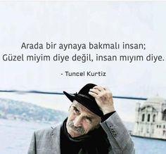 ✔Arada bir güzgüyə baxmalı insan; Gözəlmiyəm deyə deyil, insanmıyam deyə. #Tuncel_Kurtiz