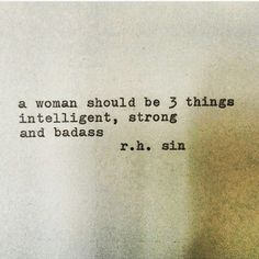 """""""a woman should be 3 things intelligent, strong and badass"""" ~~r.h. sin"""
