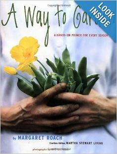 A Way to Garden: A Hands-On Primer for Every Season: Margaret Roach, Kit Latham: 9780517707333: Amazon.com: Books