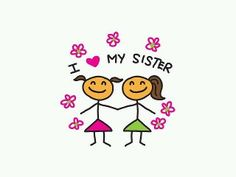 I love my sister!