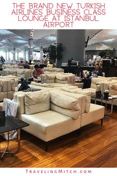 The Brand New Turkish Airlines Business Class Lounge at Istanbul Airport — travelingmitch Istanbul Airport, Airport Lounge, Turkish Airlines, Countries To Visit, Business Class, Discount Travel, Lounges, Asia Travel, Travel Around The World