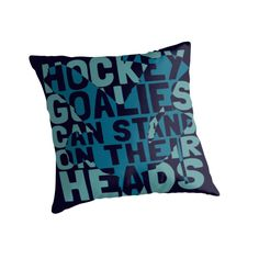 """Hockey Goalies Can Stand On Their Heads"" Throw Pillows by gamefacegear 