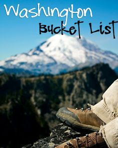 Washington State Bucket List For those who visit our great state. I have done most of these.