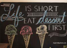 """Life is short, Eat dessert First."" - A Chalkboard Creation via inspiredbycharm.com"