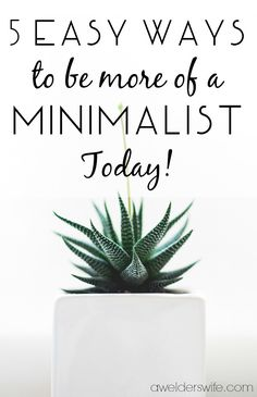 5 EASY Ways to be more of a Minimalist Today! | www.awelderswife.com