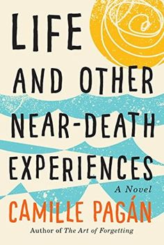 Life and Other Near-Death Experiences by Camille Pagán Quotes and Review