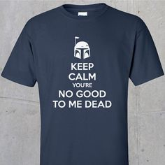 Keep Calm You're No Good To Me Dead Tshirt white by TheGoldenGear