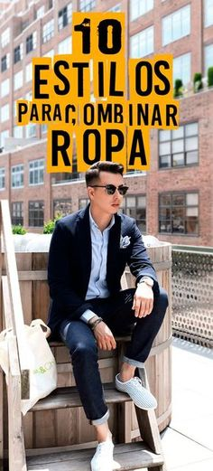 eb3f5014c5aaf 10 Estilos y combinaciones al vestir que todo hombre debe conocer y  aplicar. 10 estilos para combinar ropa. ...